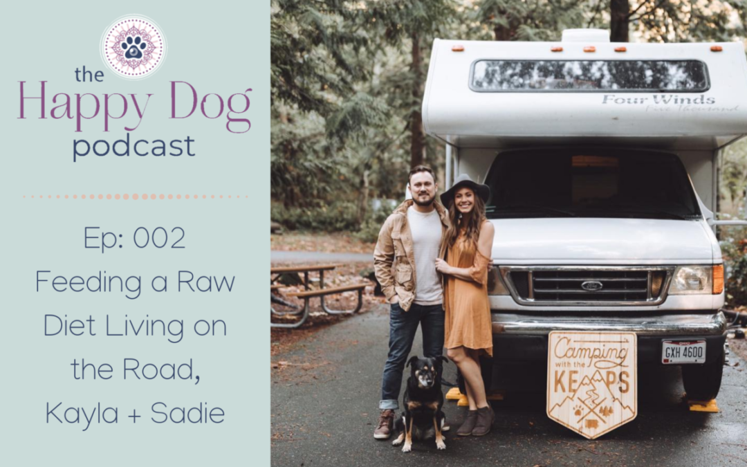 Ep 002: Feeding a Raw Diet Living on the Road, Kayla + Sadie