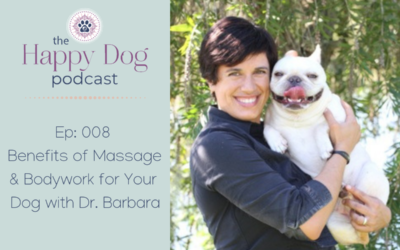Ep 008: Benefits of Massage & Bodywork for Your Dog with Dr. Barbara