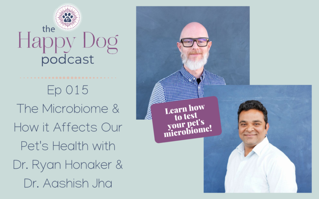 Ep 015 The Microbiome & How it Affects Our Pet's Health with Dr. Ryan Honaker & Dr. Aashish Jha